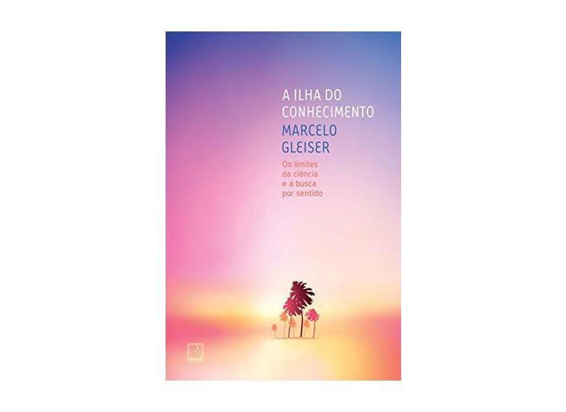 A Ilha do Conhecimento: Os Limites da Ciência e a Busca por Sentido - Marcelo Gleiser - 9788501052773