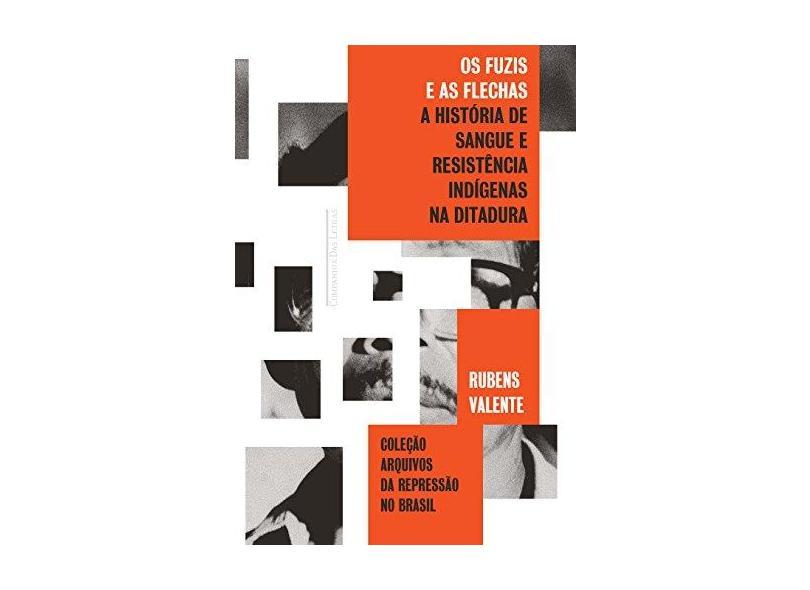 Os Fuzis E As Flechas - História De Sangue E Resistência Indígena Na Ditadura - Soares, Rubens Valente - 9788535927115