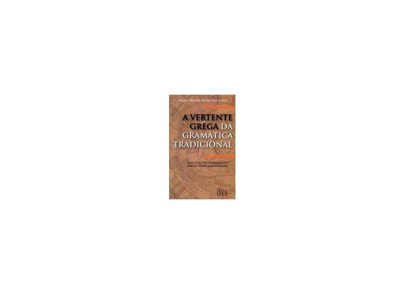 A vertente grega da gramática tradicional - Maria Helena De Moura Neves - 9788571395817