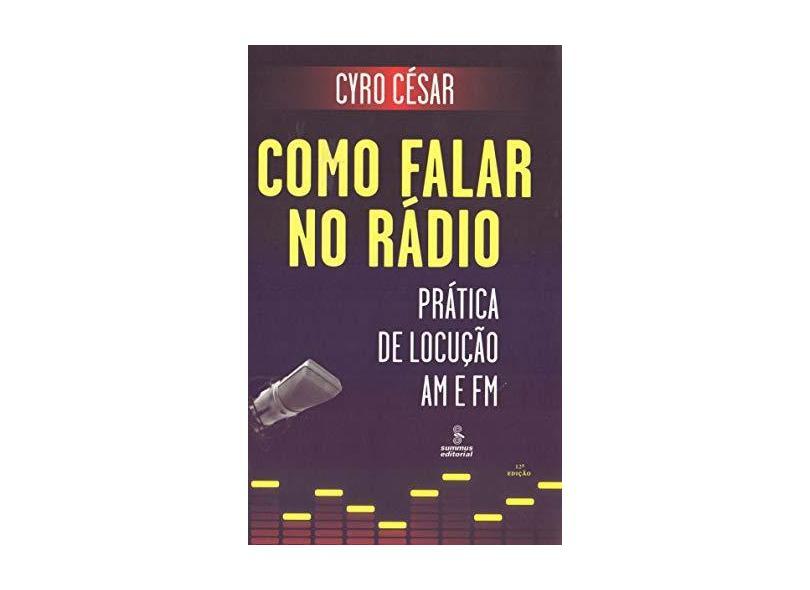 Como Falar no Rádio : Prática de Locução AM e FM - Cyro César - 9788532303646