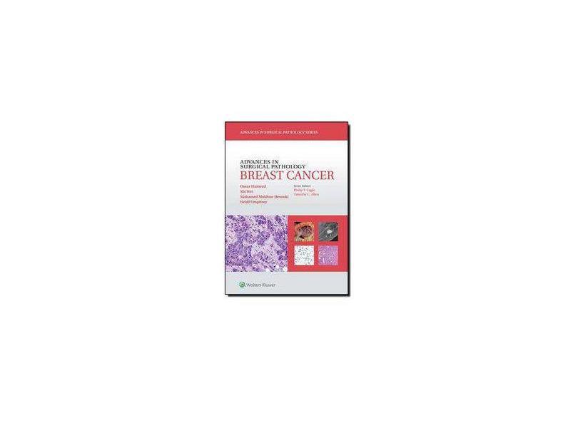 ADVANCES IN SURGICAL PATHOLOGY: BREAST CANCER - Omar Hameed ,  Mohamed Mokhtar Desouki   ,  Heidi Umphrey  Md ,  Shi Wei - 9781451191714