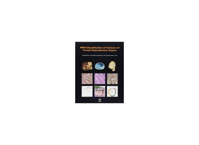 WHO CLASSIFICATION OF TUMOURS OF THE FEMALE REPRODUCTIVE ORGANS - International Agency For Research On Cancer - 9789283224358