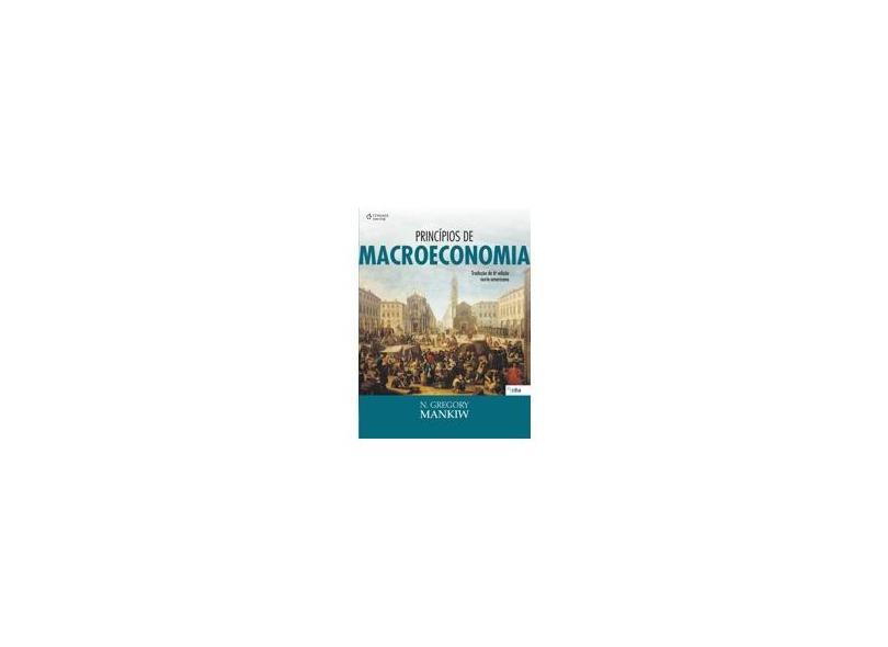 Princípios de Macroeconomia - Tradução da 6ª Edição Norte-americana - 2014 - Mankiw, N. Gregory - 9788522111886