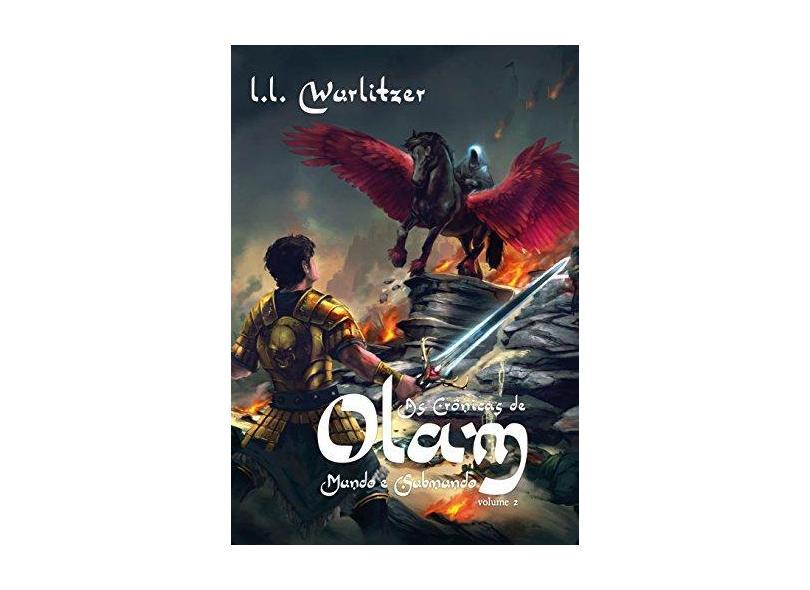 Crônicas de Olam, As: Mundo e Submundo - Vol.2 - L.L. Wurlitzer - 9788581323848