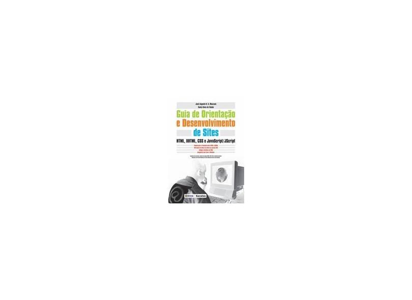 Guia de Orientação e Desenvolvimento de Sites - Html , Xhtml , Css e Javascript / Jscript - Manzano, Jose Augusto N. G.; Toledo, Suely Alves De - 9788536501901