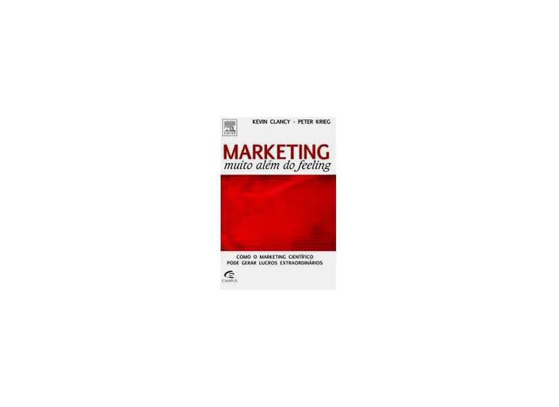 Marketing Muito Além do Feeling - Clancy, Kevin J.; Krieg, Peter C. - 9788535227017