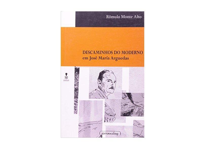 Descaminhos do Moderno em José María Arguedas - Rômulo Monte Alto - 9788570418821