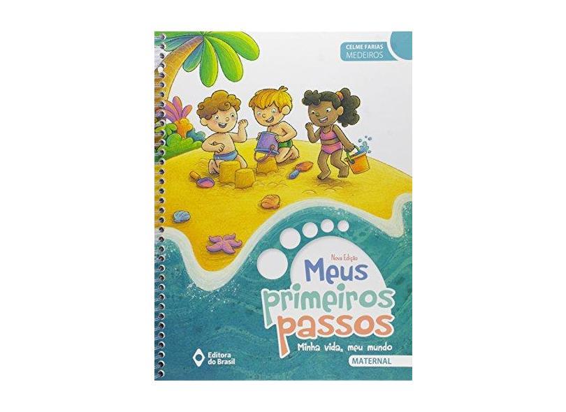 Meus Primeiros Passos - Minha Vida Meu Mundo - Maternal - 4ª Ed. 2015 - Celme Farias Medeiros - 9788510059619