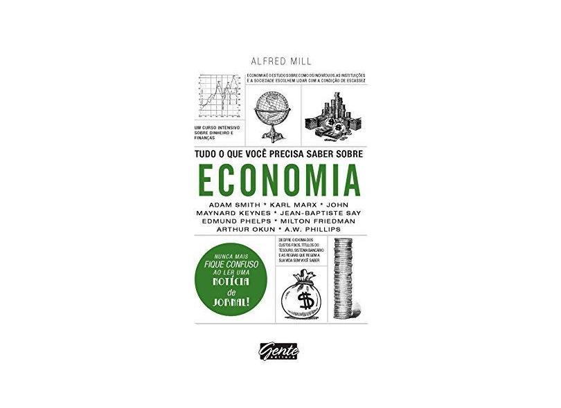 Tudo o Que Você Precisa Saber Sobre Economia - Mill, Alfred - 9788545201694