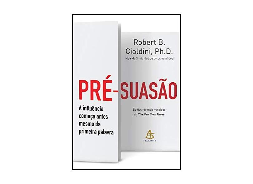 Pré-Suasão – A Influência Começa Antes Mesmo da Primeira Palavra - Cialdini, Robert B. - 9788543105093