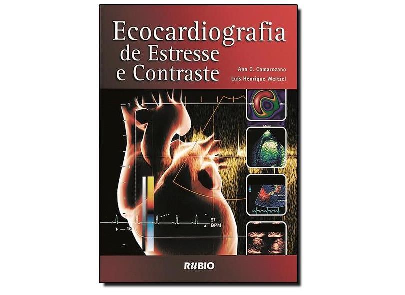 Ecocardiografia de Estresse e Contraste ( Acompanha CD-ROM ) - Camarozano, Ana C.; Weitzel, Luís Henrique - 9788587600479
