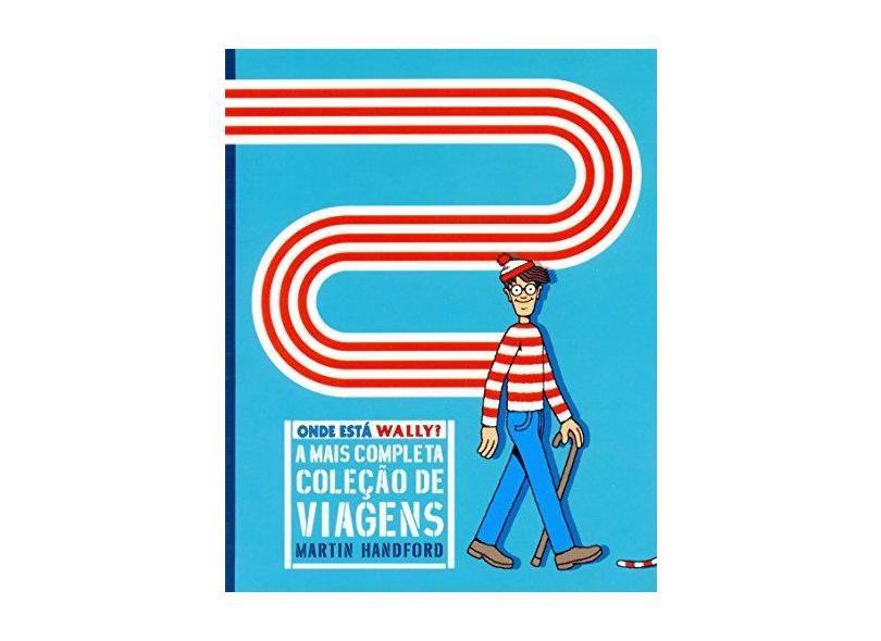 Onde Está Wally ?: A Mais Completa Coleção de Viagens - Handford - 9788561635367
