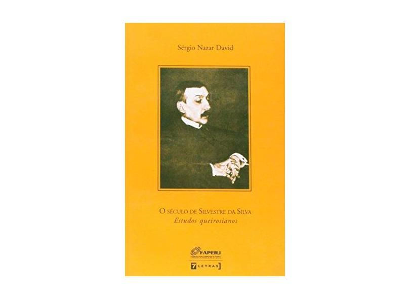 O Século de Silvestre da Silva - Estudos Queirosianos - David,sérgio Nazar - 9788575774359