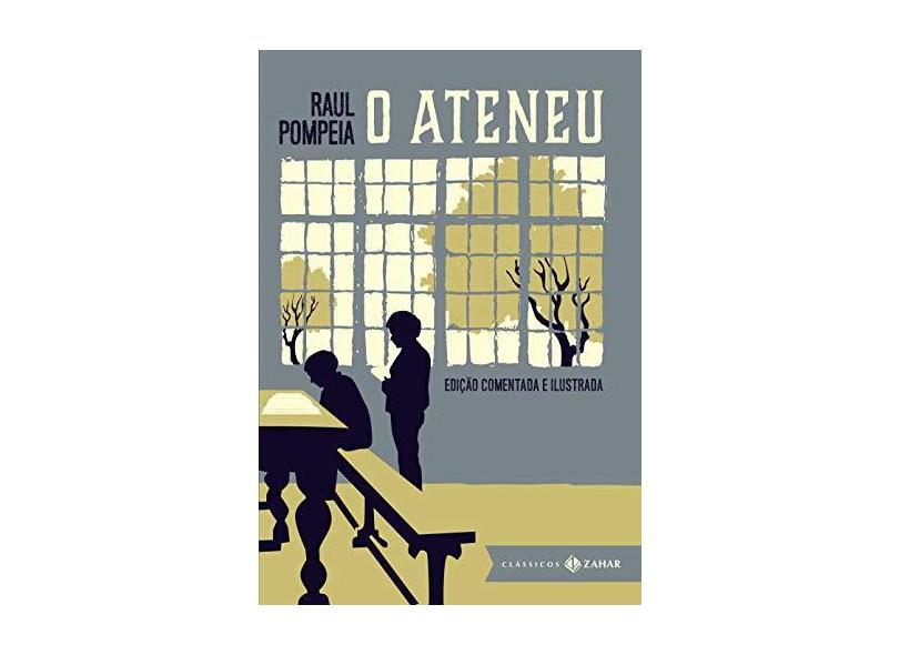 O Ateneu - Edição Comentada e Ilustrada - Pompéia, Raul - 9788537813928