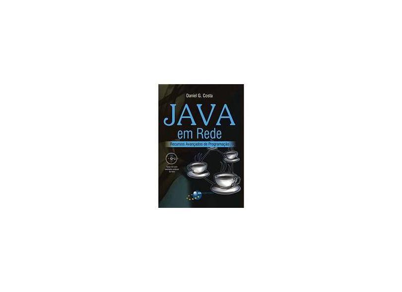 Java em Rede - Recursos Avançados de Programação - Costa, Daniel Gouveia - 9788574523699