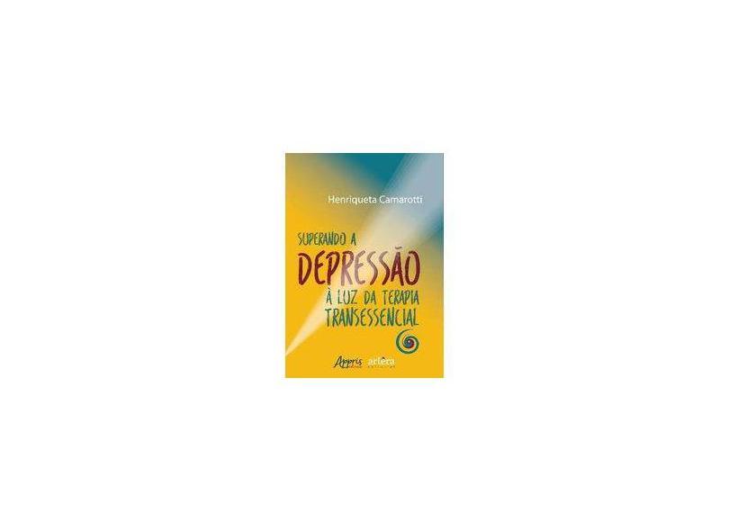 """Superando A Depressão À Luz Da Terapia - """"camarotti, Henriqueta"""" - 9788547310455"""