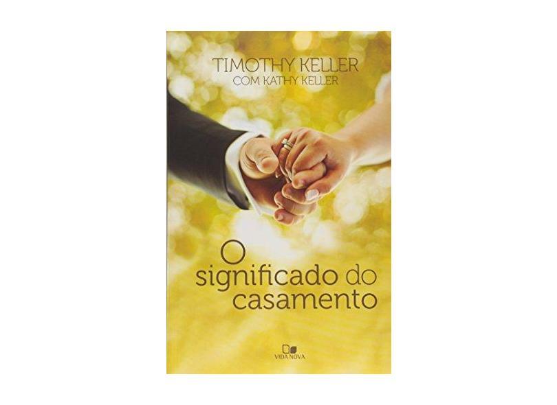 O Significado do Casamento - Keller, Kathy; Keller, Timothy - 9788527505260