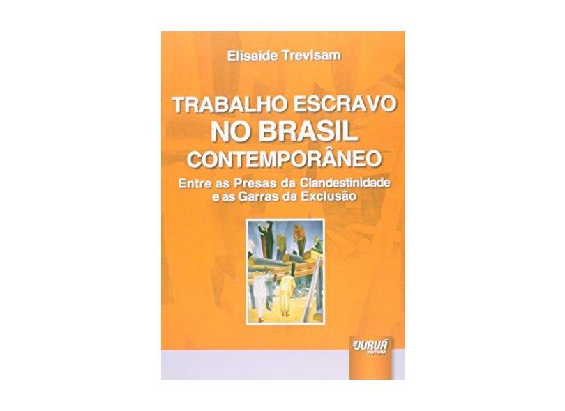 Trabalho Escravo no Brasil Contemporâneo. Entre as Presas da Clandestinidade e as Garras da Exclusão - Capa Comum - 9788536250861