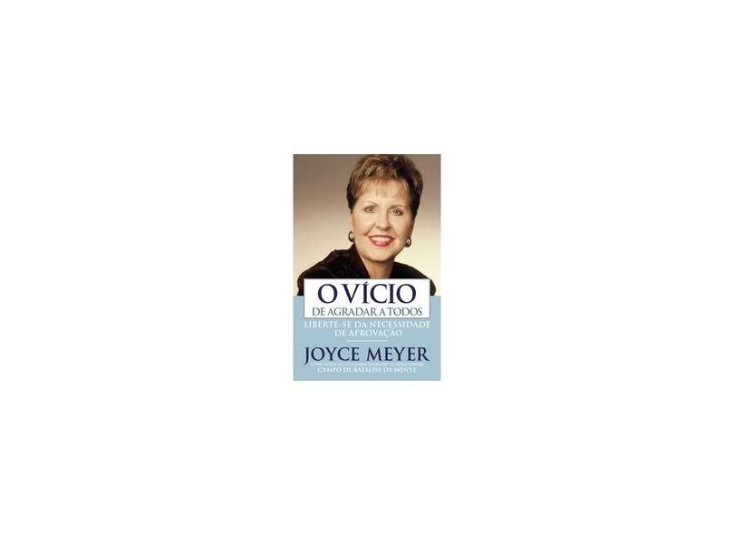 O Vicio de Agradar a Todos - Meyer, Joyce - 9788561721169