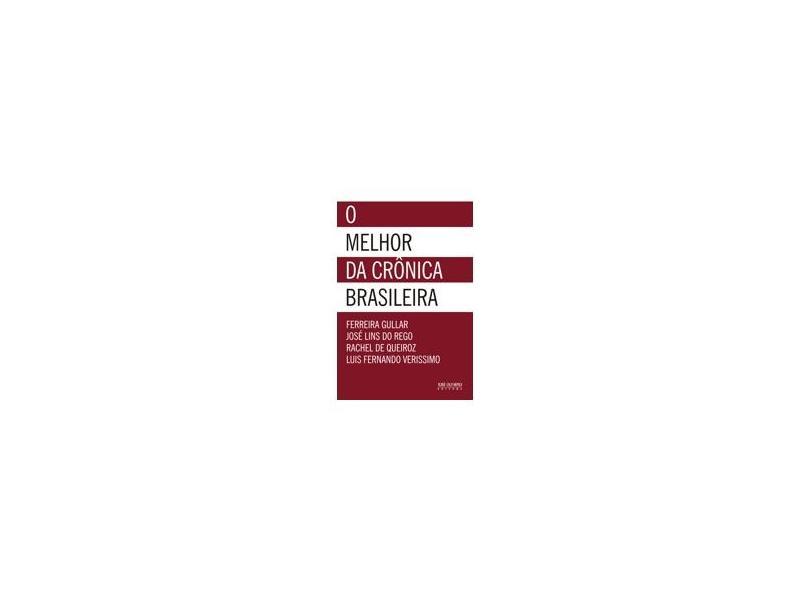 O Melhor da Crônica Brasileira - 5ª Ed. 2007 - Outros; Rego, Jose Lins Do; Gullar, Ferreira - 9788503009683