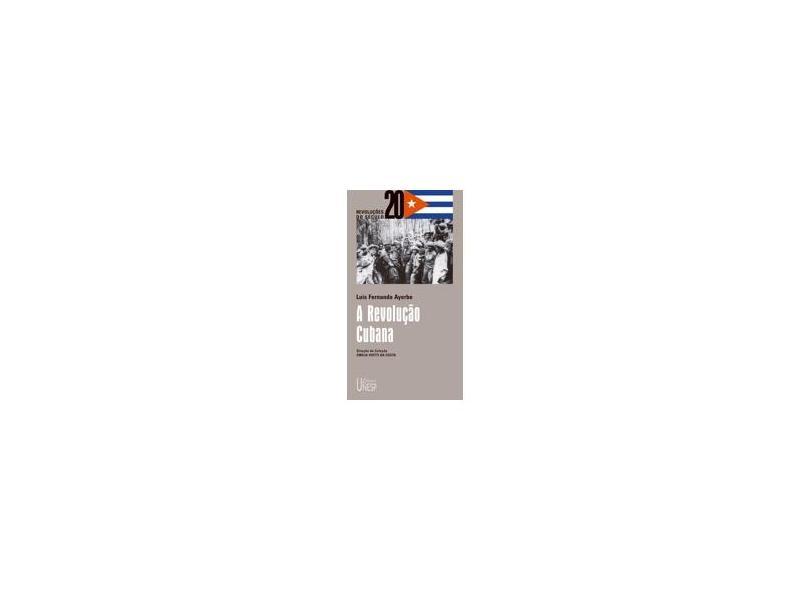 A Revolução Cubana - Col. Revoluções do Século 20 - Ayerbe, Luis Fernando - 9788571395497
