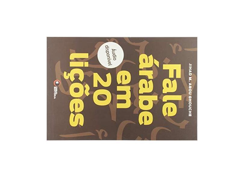 Fale Árabe em 20 Lições (Com CD Áudio) - Jihad M. Abou Ghouche - 9788578440350