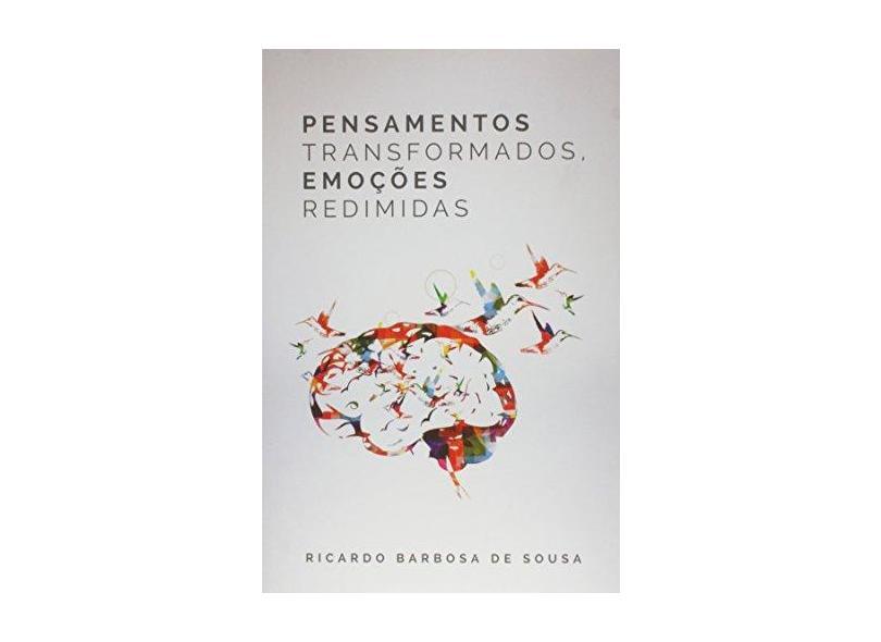Pensamentos Transformados, Emoçoes Redimidas - Ricardo Barbosa De Sousa - 9788577791477