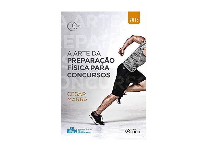 A Arte da Preparação Física Para Concursos. 2018 - César Marra - 9788582422953