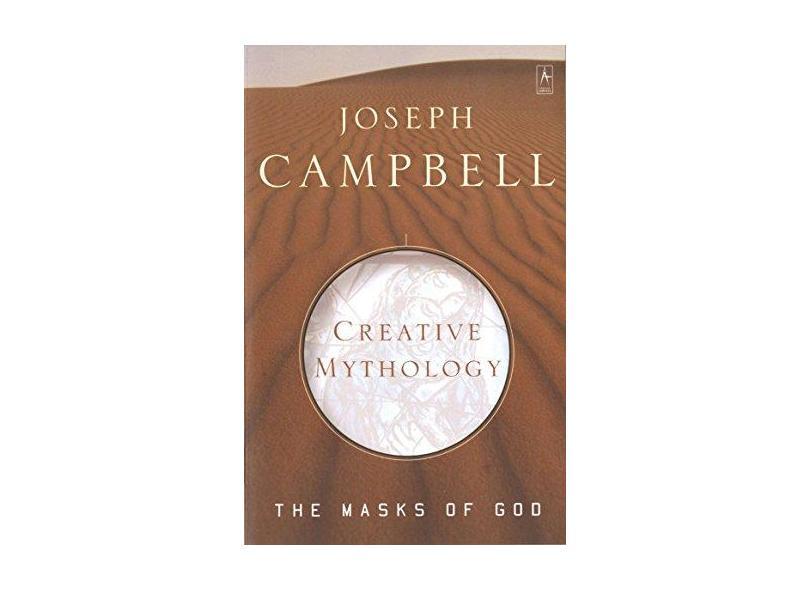 Creative Mythology: The Masks of God, Volume IV: 4 - Joseph Campbell - 9780140194401
