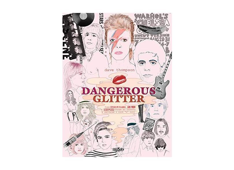 Dangerous Glitter - Como David Bowie, Lou Reed e Iggy Pop Foram ao Inferno e Salvaram o Rock´n´roll - Thompson, Dave; Thompson, Dave - 9788563137104