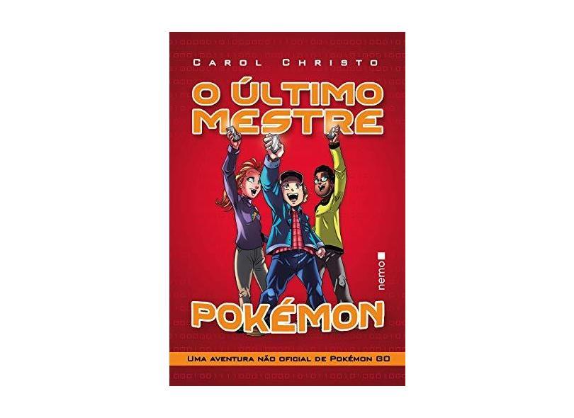 Último Mestre Pokémon, O: Uma Aventura Não Oficial de Pokemón Go - Carol Christo - 9788582863268