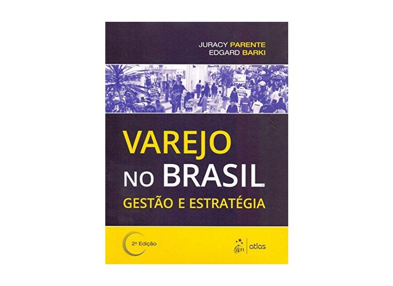 Varejo No Brasil - Gestão e Estratégia - 2ª Ed. 2014 - Parente, Juracy - 9788522484317