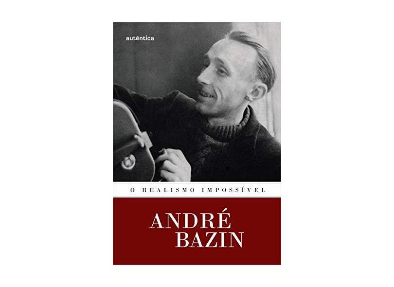 O Realismo Impossível - Bazin, André - 9788582178546