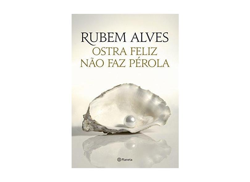 Ostra Feliz Não Faz Pérola - 2ª Ed. 2014 - Alves, Rubem - 9788542202076