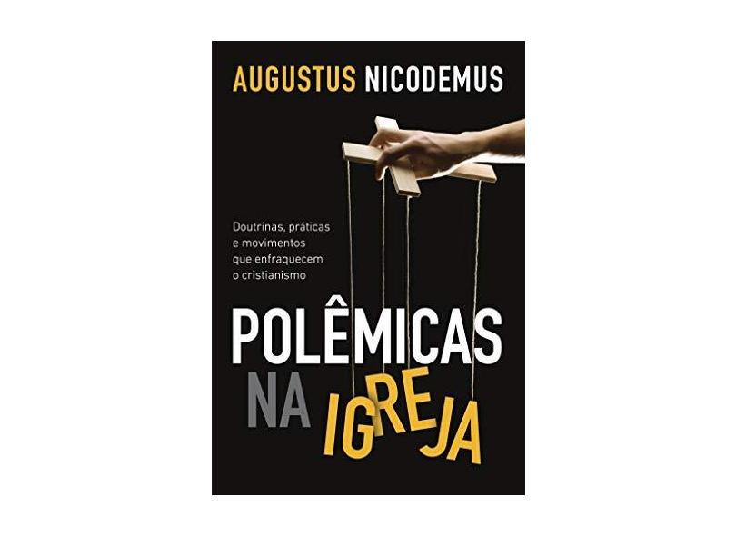 Polêmicas na Igreja - Nicodemus, Augustus - 9788543300689