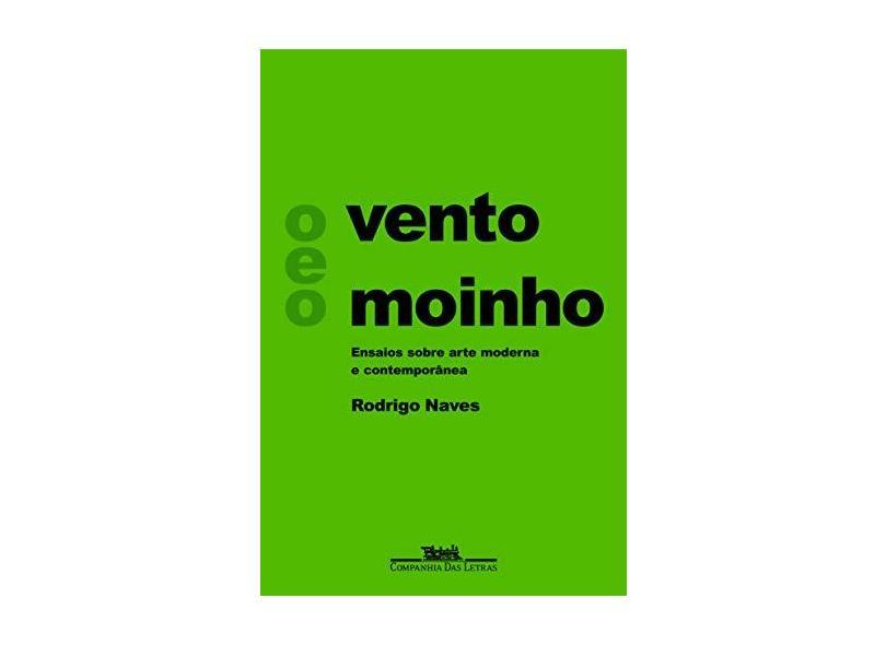 O Vento e o Moinho - Ensaios Sobre Arte Moderna e Contemporânea - Naves, Rodrigo - 9788535910223