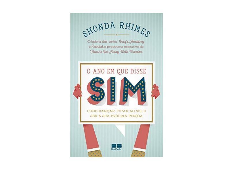 O Ano Em Que Disse Sim - Como Dançar, Ficar ao Sol e Ser Sua Própria Pessoa - Rhimes, Shonda - 9788576849889