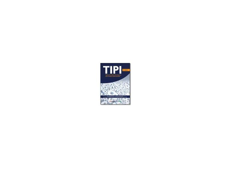 TIPI. Tabela de Incidência do Imposto Sobre Produtos Industrializados - Vários Autores - 9788537921296