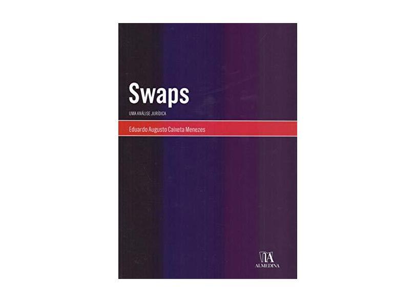 Swaps - Uma Análise Jurídica - Eduardo Augusto Caixeta Menezes - 9788584933891