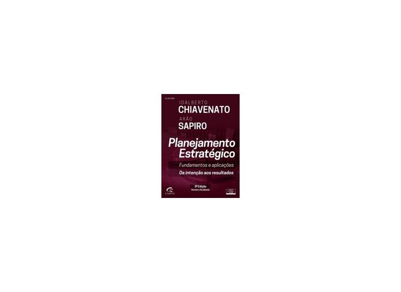 Planejamento Estratégico - Fundamentos e Aplicações - 3ª Ed. 2016 - Chiavenato, Idalberto; Sapiro, Arao - 9788535284416