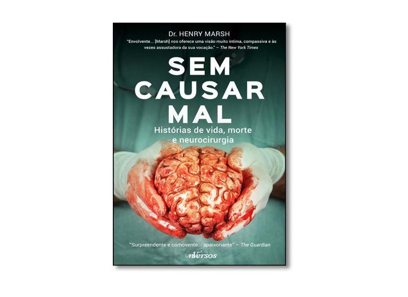 Sem Causar Mal - Histórias de Vida, Morte e Neurocirurgia - Marsh, Henry - 9788584441563