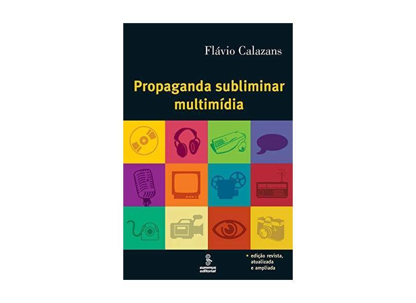 Propaganda Subliminar Multimídia - 7ª Ed. 2006 - Calazans, Flavio - 9788532308702