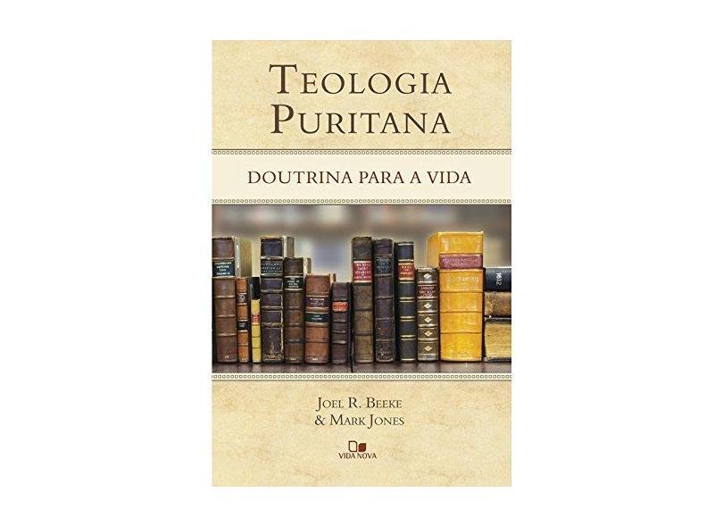 Teologia Puritana. Doutrina Para a Vida - Beeke Joel R. - 9788527506687