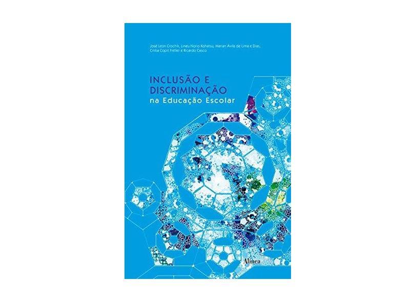 Inclusão e Discriminação na Educação Escolar - José Leon Crochík - 9788575166543