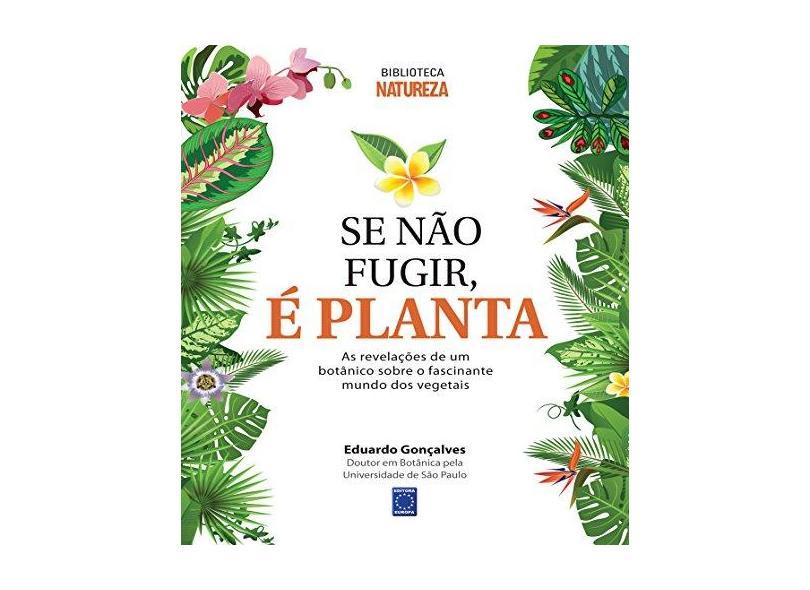Se Não Fugir, É Planta! - Eduardo Gonçalves - 9788579603099