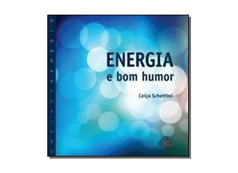 Energia e Bom Humor - Coleção o Melhor Remédio - Ceiça Schettini - 9788535636802