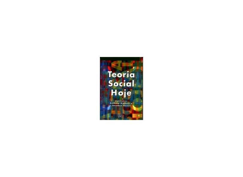 Teoria Social Hoje - Giddens, Anthony - 9788571392618