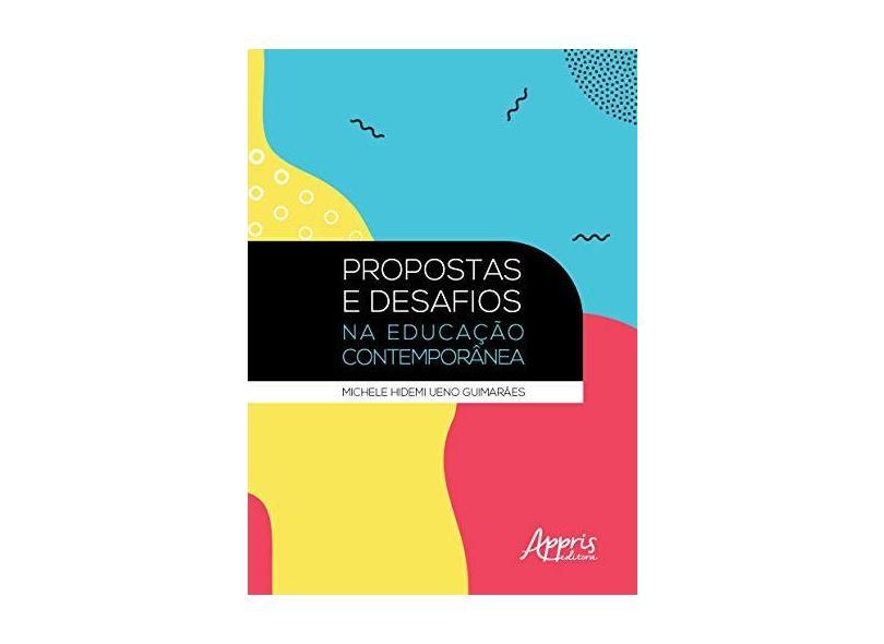 Propostas e Desafios na Educação Contemporânea - Michele Hidemi Ueno Guimarães - 9788547316693