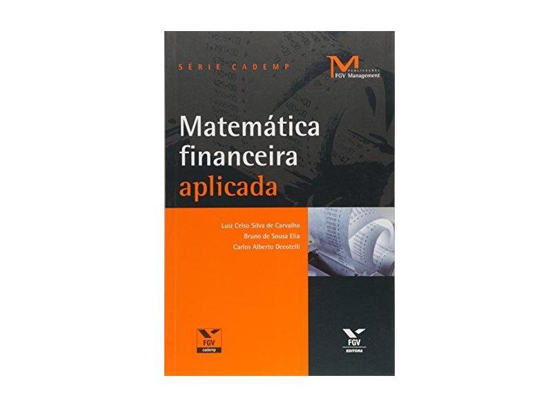 Matemática Financeira Aplicada - Série Cademp - Carvalho, Luiz Celso Silva De; Elia, Bruno De Sousa; Decotelli, Carlos Alberto - 9788522507139