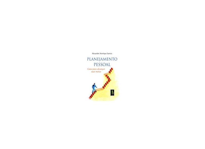 Planejamento Pessoal - Guia para Alcançar Suas Metas - Santos, Alexandre Henrique - 9788532638052